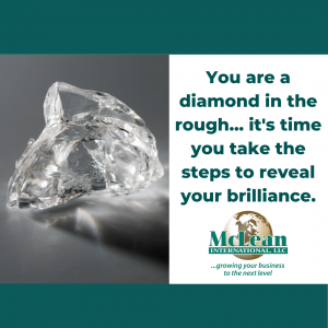 You are a diamond in the rough, it's time to reveal your brilliance
