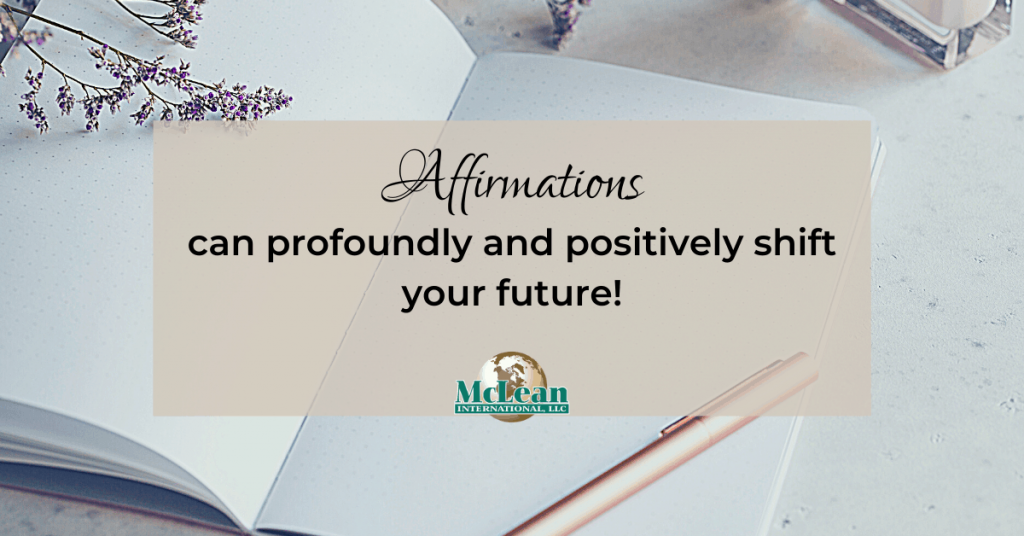McLean International - 5 Tips to Put Power in Your Affirmations for Better Results