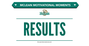 McLean International - Motivational Moments - Results
